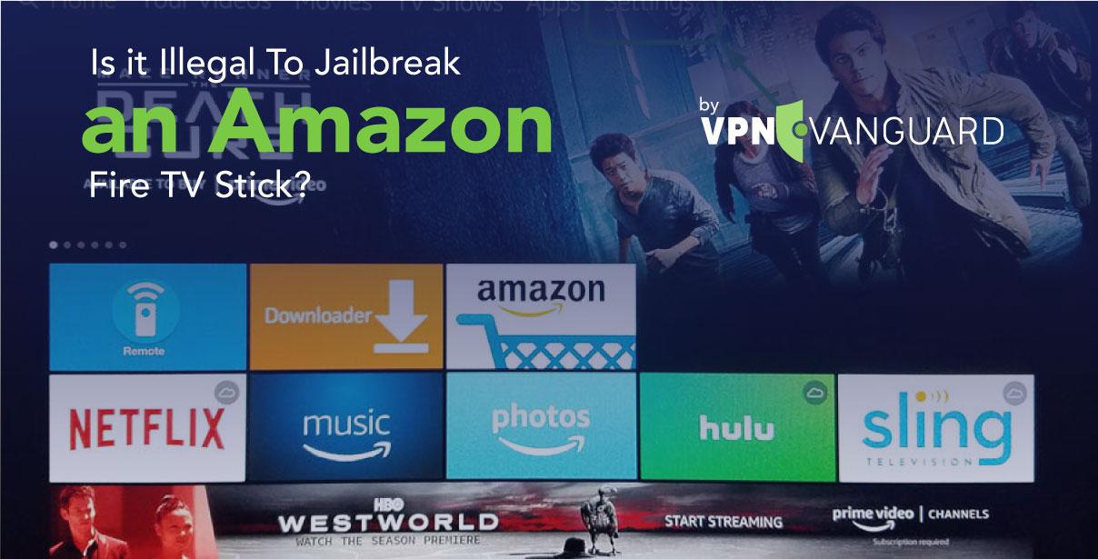 Is it Illegal to Jailbreak an Amazon Fire TV Stick