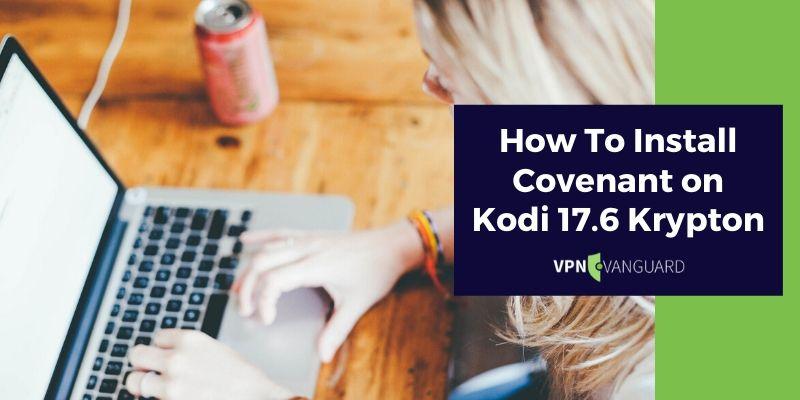 How To Install Covenant on Kodi 17.6 Krypton