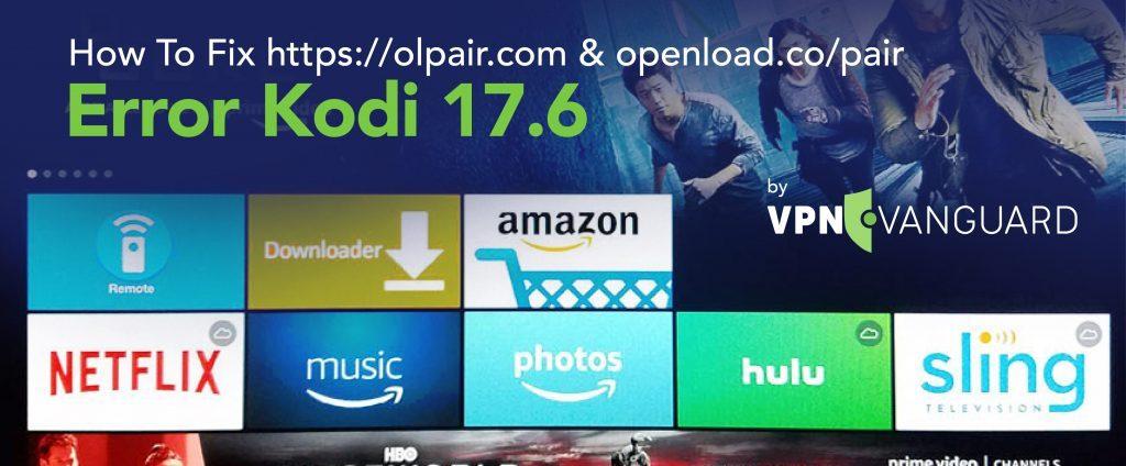 How To Fix https://olpair.com & openload.co/pair Error Kodi 17.6