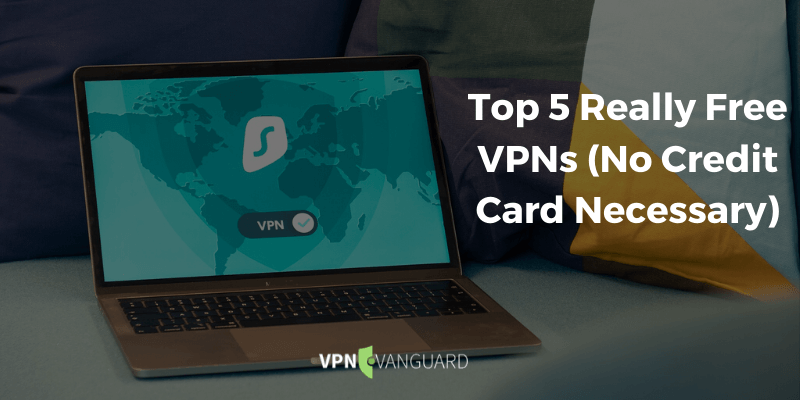 Top 5 Really Free VPNs (No Credit Card Necessary)