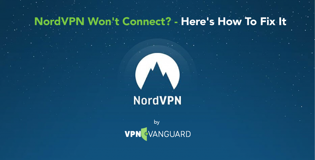 NordVPN Won't Connect? - Here's How To Fix It
