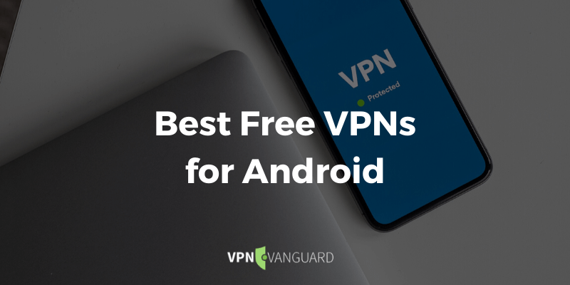 Best Free VPNs for Anroid